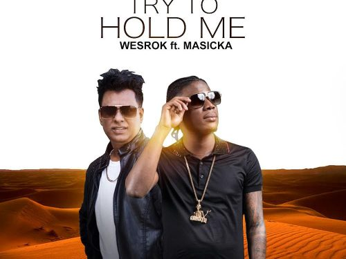 Wesrok and Masicka team up      for 'Try to Hold Me'
